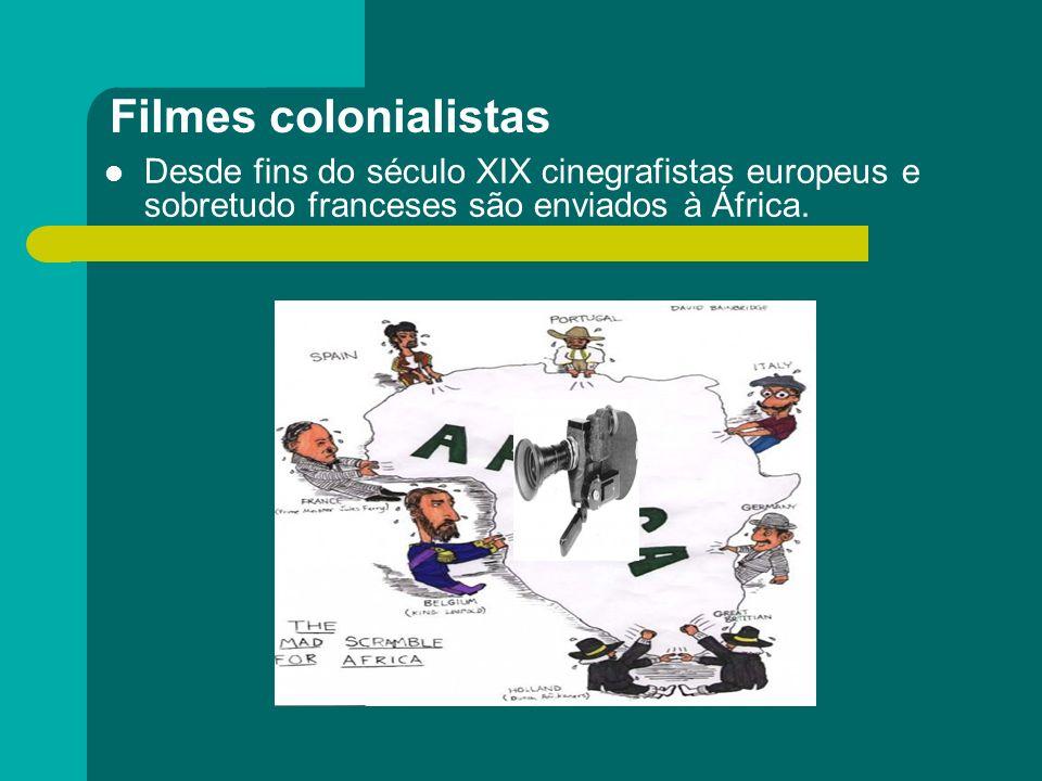 Filmes colonialistas Desde fins do século XIX cinegrafistas europeus e sobretudo franceses são enviados à África.