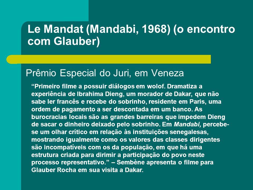 Le Mandat (Mandabi, 1968) (o encontro com Glauber) Prêmio Especial do Juri, em Veneza Primeiro filme a possuir diálogos em wolof. Dramatiza a experiên