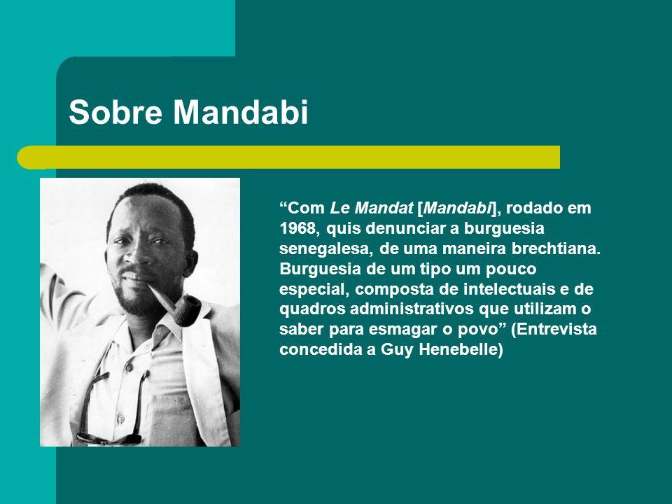 Sobre Mandabi Com Le Mandat [Mandabi], rodado em 1968, quis denunciar a burguesia senegalesa, de uma maneira brechtiana. Burguesia de um tipo um pouco
