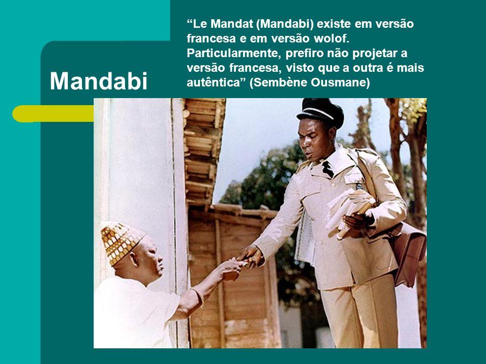 Mandabi Le Mandat (Mandabi) existe em versão francesa e em versão wolof. Particularmente, prefiro não projetar a versão francesa, visto que a outra é