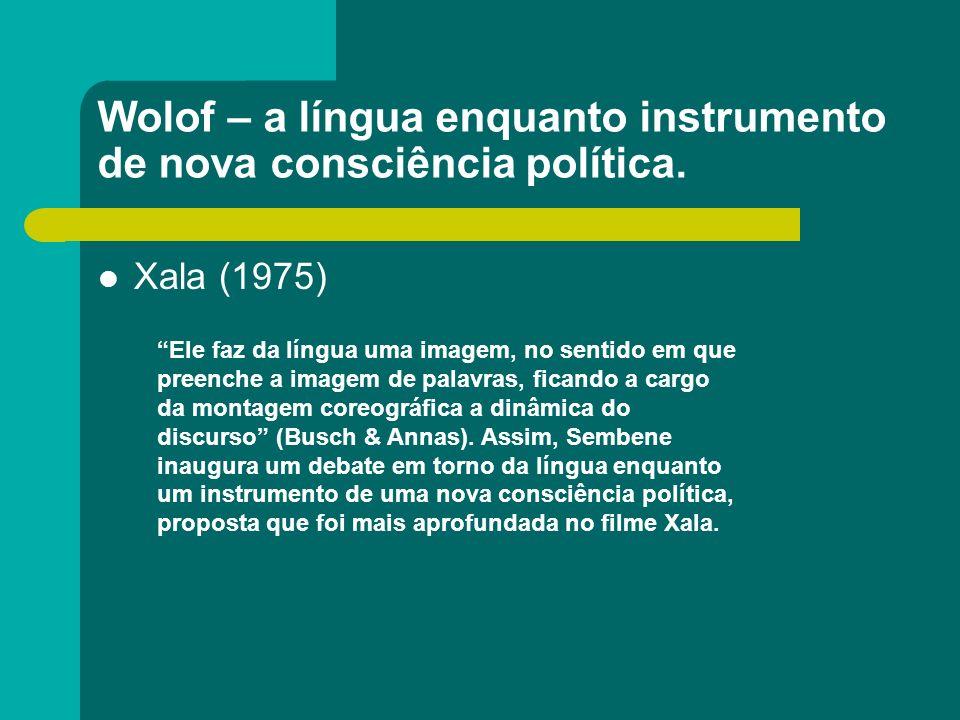 Wolof – a língua enquanto instrumento de nova consciência política. Xala (1975) Ele faz da língua uma imagem, no sentido em que preenche a imagem de p