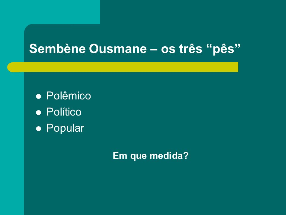 Sembène Ousmane – os três pês Polêmico Político Popular Em que medida?