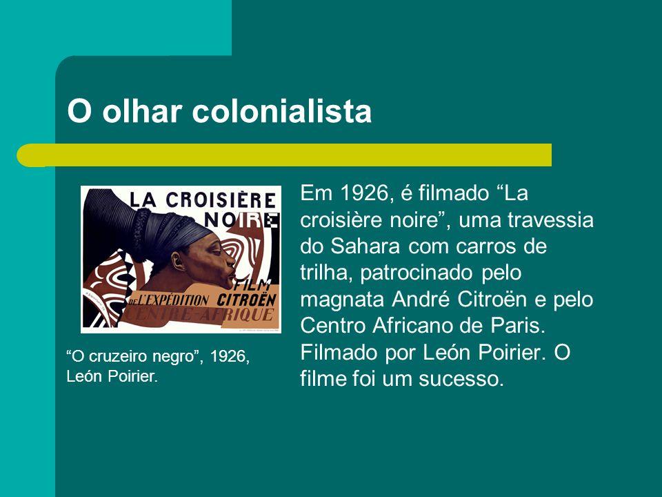 O olhar colonialista Em 1926, é filmado La croisière noire, uma travessia do Sahara com carros de trilha, patrocinado pelo magnata André Citroën e pel