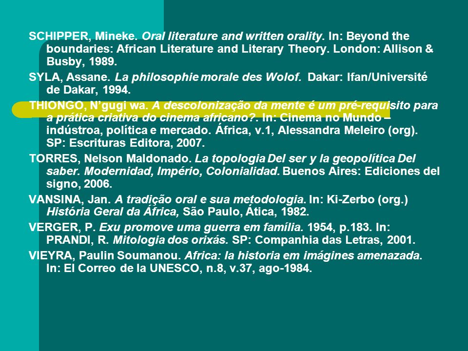 SCHIPPER, Mineke. Oral literature and written orality. In: Beyond the boundaries: African Literature and Literary Theory. London: Allison & Busby, 198