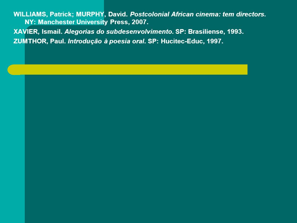 WILLIAMS, Patrick; MURPHY, David.Postcolonial African cinema: tem directors.