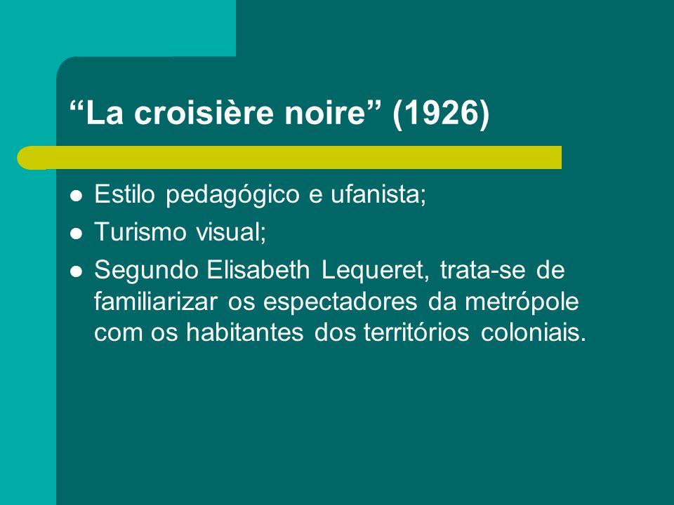 La croisière noire (1926) Estilo pedagógico e ufanista; Turismo visual; Segundo Elisabeth Lequeret, trata-se de familiarizar os espectadores da metróp