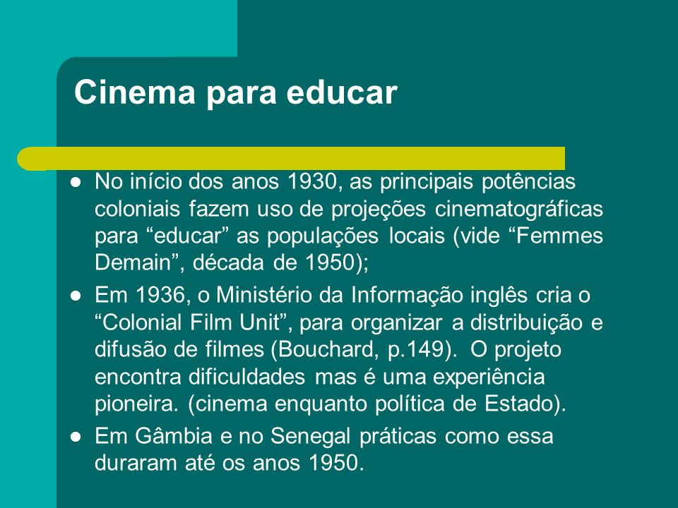 Cinema para educar No início dos anos 1930, as principais potências coloniais fazem uso de projeções cinematográficas para educar as populações locais