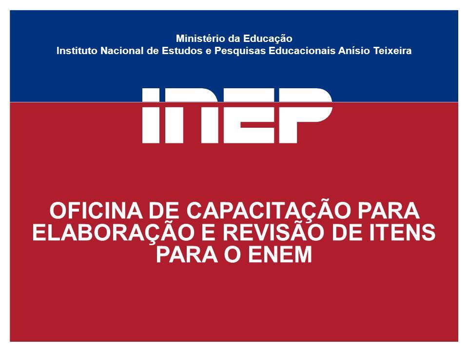 Ministério da Educação Instituto Nacional de Estudos e Pesquisas Educacionais Anísio Teixeira OFICINA DE CAPACITAÇÃO PARA ELABORAÇÃO E REVISÃO DE ITEN
