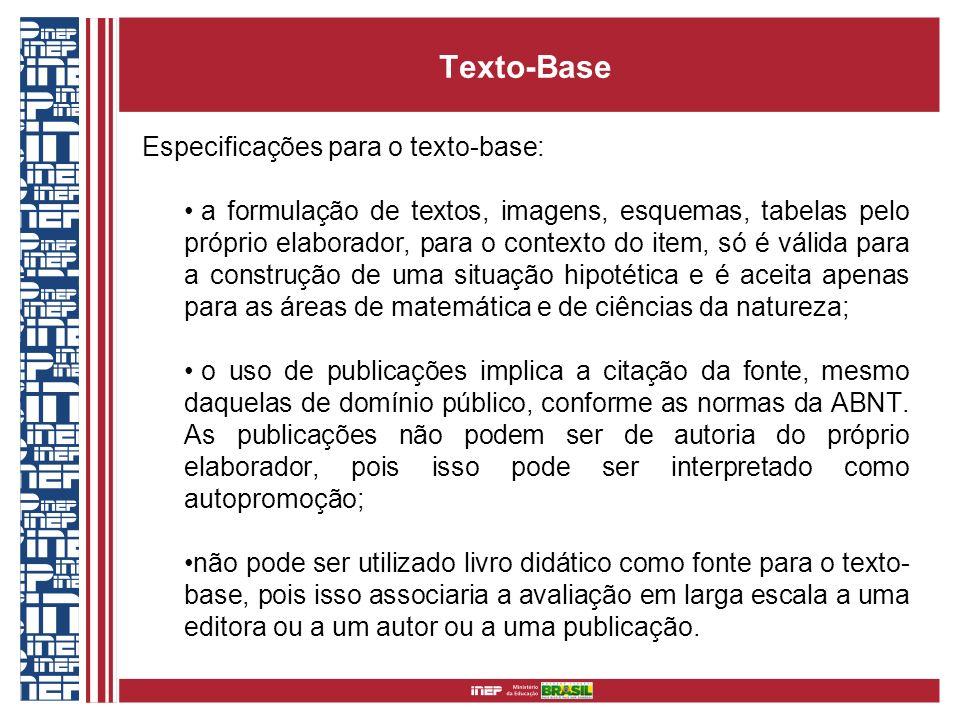 Texto-Base Especificações para o texto-base: a formulação de textos, imagens, esquemas, tabelas pelo próprio elaborador, para o contexto do item, só é