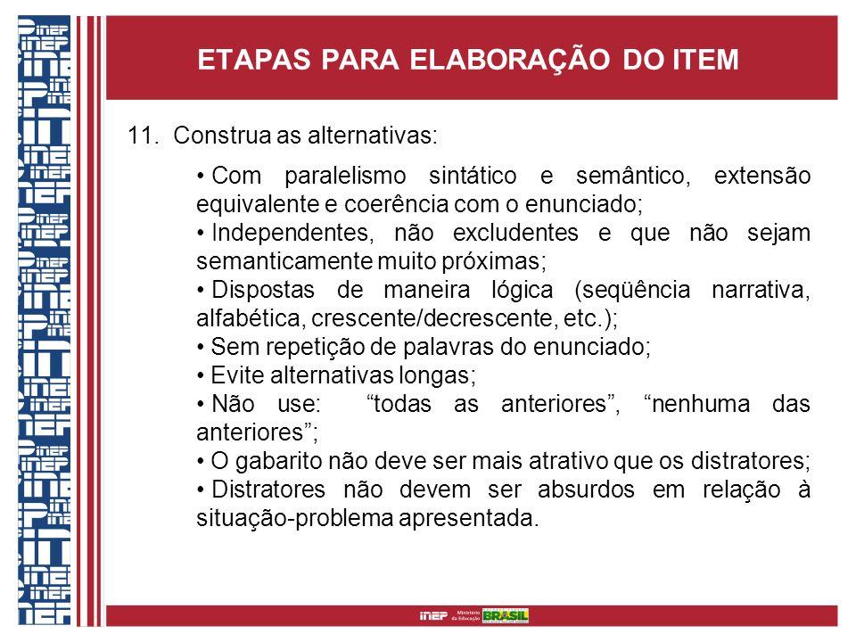 ETAPAS PARA ELABORAÇÃO DO ITEM 11. Construa as alternativas: Com paralelismo sintático e semântico, extensão equivalente e coerência com o enunciado;