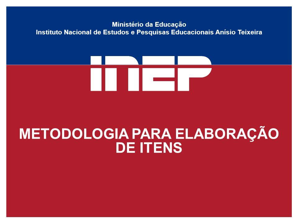 Ministério da Educação Instituto Nacional de Estudos e Pesquisas Educacionais Anísio Teixeira METODOLOGIA PARA ELABORAÇÃO DE ITENS