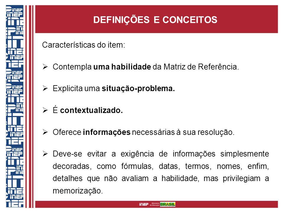 DEFINIÇÕES E CONCEITOS Características do item: Contempla uma habilidade da Matriz de Referência. Explicita uma situação-problema. É contextualizado.