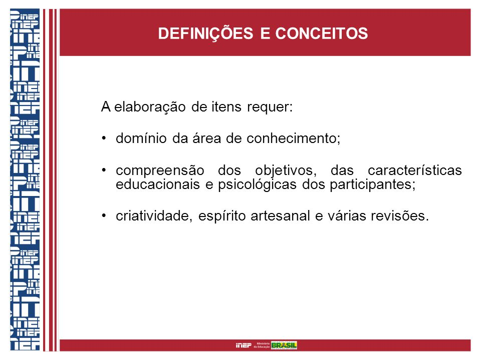 DEFINIÇÕES E CONCEITOS A elaboração de itens requer: domínio da área de conhecimento; compreensão dos objetivos, das características educacionais e ps