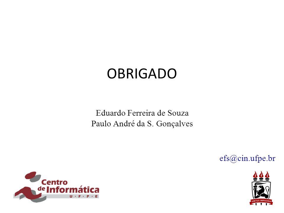 OBRIGADO Eduardo Ferreira de Souza Paulo André da S. Gonçalves efs@cin.ufpe.br
