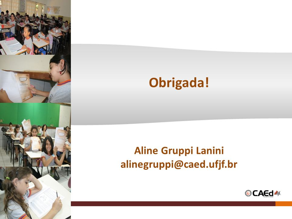 Obrigada! Aline Gruppi Lanini alinegruppi@caed.ufjf.br