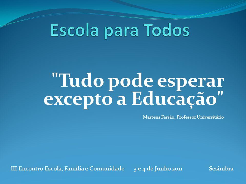 Escola para todos é a escola de todos, inclusiva, participativa, partilhada.