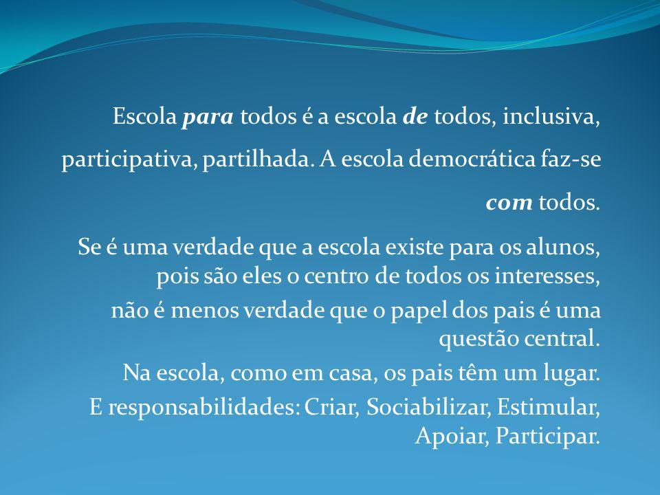 Escola para todos é a escola de todos, inclusiva, participativa, partilhada. A escola democrática faz-se com todos. Se é uma verdade que a escola exis