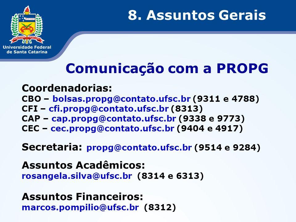 Comunicação com a PROPG Coordenadorias: CBO – bolsas.propg@contato.ufsc.br (9311 e 4788) CFI – cfi.propg@contato.ufsc.br (8313) CAP – cap.propg@contat