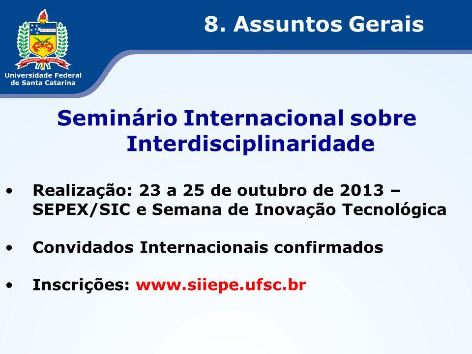 Seminário Internacional sobre Interdisciplinaridade Realização: 23 a 25 de outubro de 2013 – SEPEX/SIC e Semana de Inovação Tecnológica Convidados Int