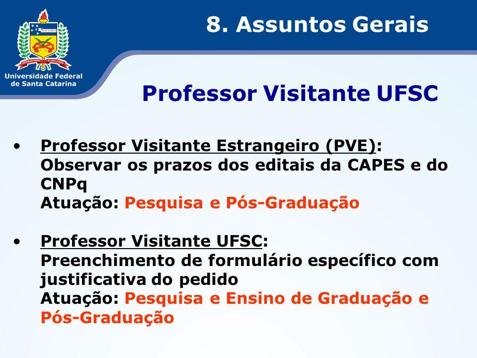 Professor Visitante UFSC 8. Assuntos Gerais Professor Visitante Estrangeiro (PVE): Observar os prazos dos editais da CAPES e do CNPq Atuação: Pesquisa