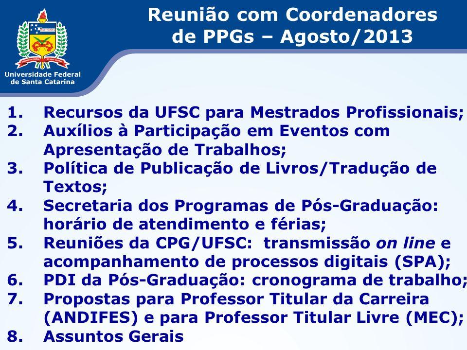 1.Recursos da UFSC para Mestrados Profissionais; 2.Auxílios à Participação em Eventos com Apresentação de Trabalhos; 3.Política de Publicação de Livro