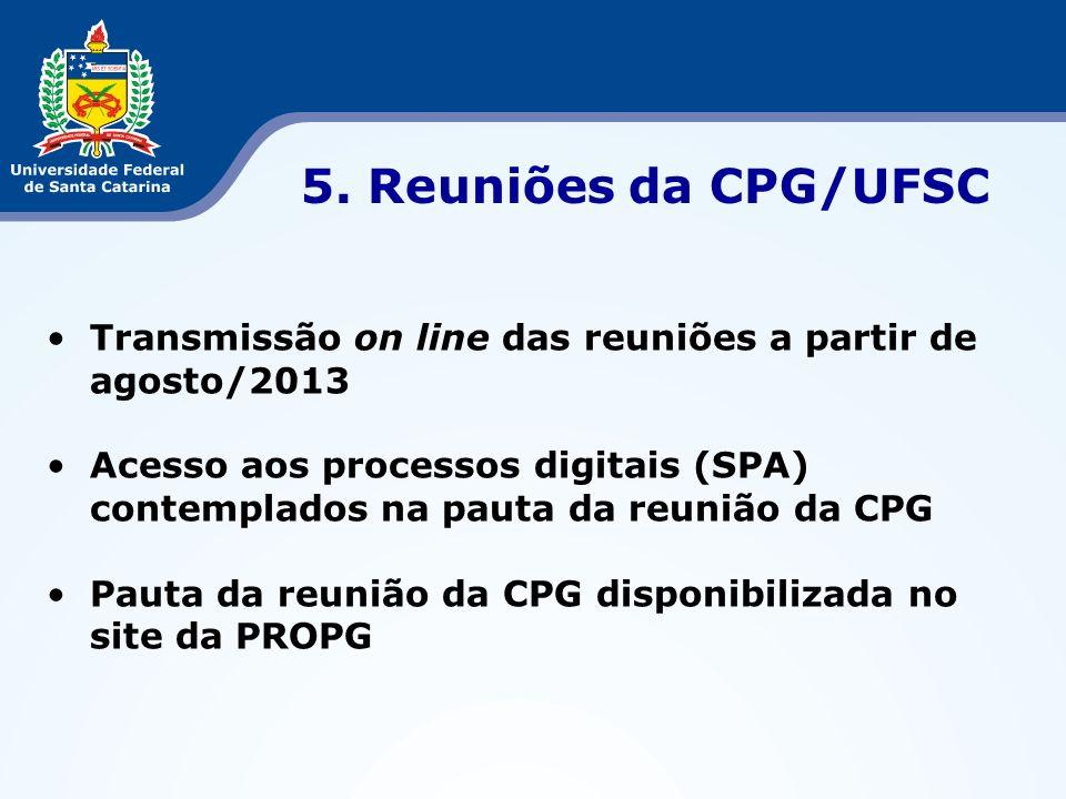 Transmissão on line das reuniões a partir de agosto/2013 Acesso aos processos digitais (SPA) contemplados na pauta da reunião da CPG Pauta da reunião