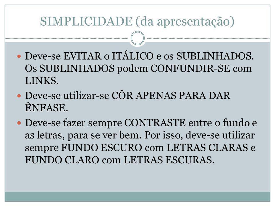 SIMPLICIDADE (da apresentação) Deve-se EVITAR o ITÁLICO e os SUBLINHADOS.