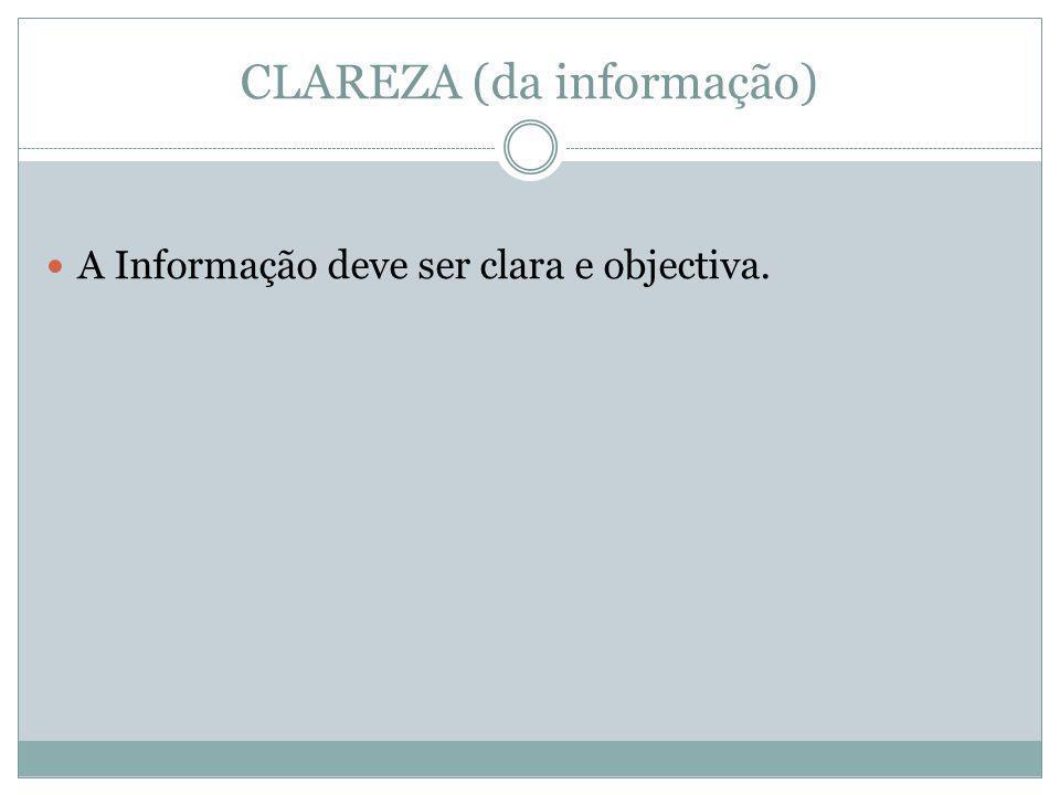 CLAREZA (da informação) A Informação deve ser clara e objectiva.