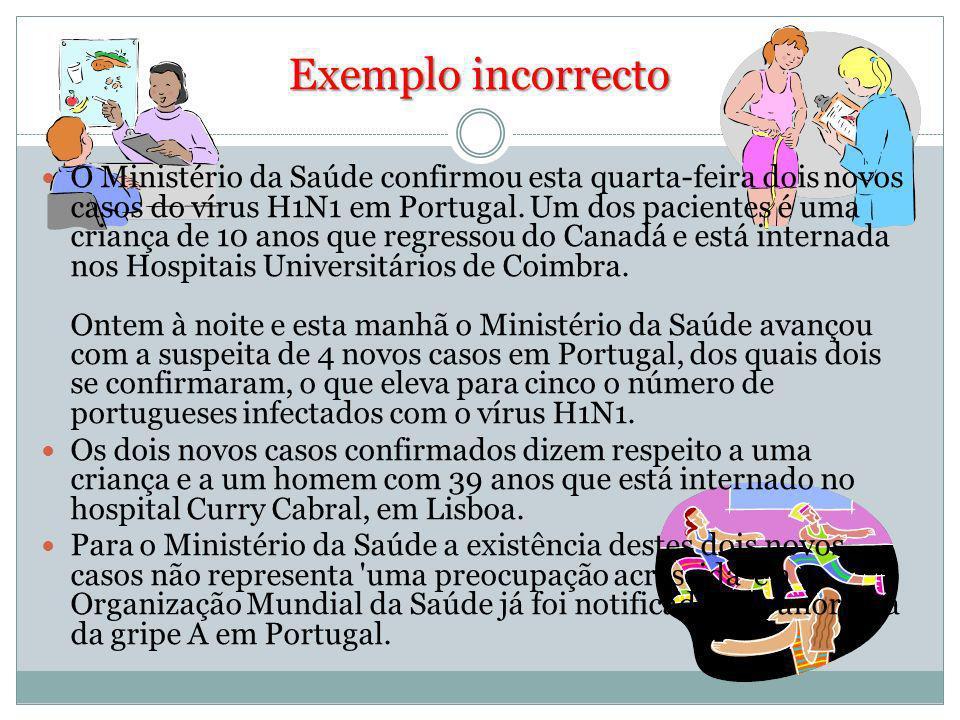 Exemplo incorrecto O Ministério da Saúde confirmou esta quarta-feira dois novos casos do vírus H1N1 em Portugal.