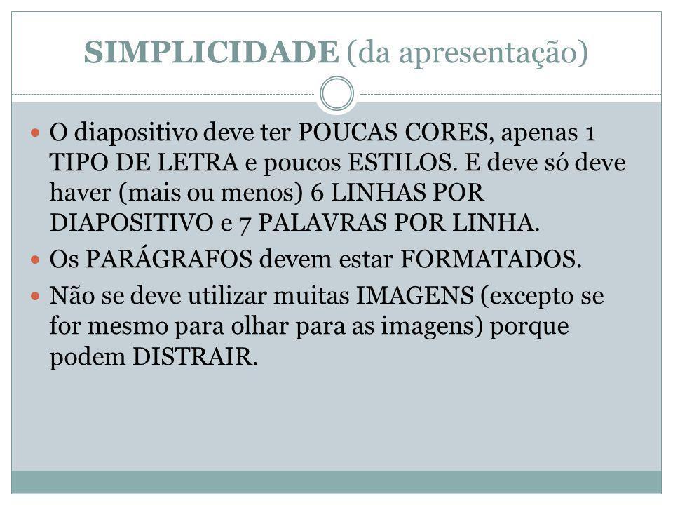 SIMPLICIDADE (da apresentação) O diapositivo deve ter POUCAS CORES, apenas 1 TIPO DE LETRA e poucos ESTILOS.