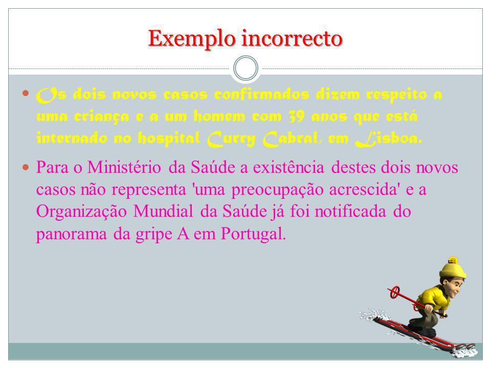 Exemplo incorrecto Os dois novos casos confirmados dizem respeito a uma criança e a um homem com 39 anos que está internado no hospital Curry Cabral, em Lisboa.