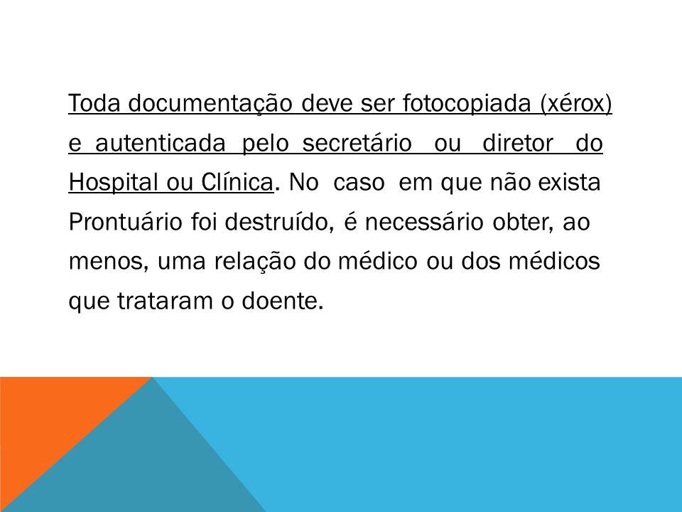 Toda documentação deve ser fotocopiada (xérox) e autenticada pelo secretário ou diretor do Hospital ou Clínica. No caso em que não exista Prontuário f