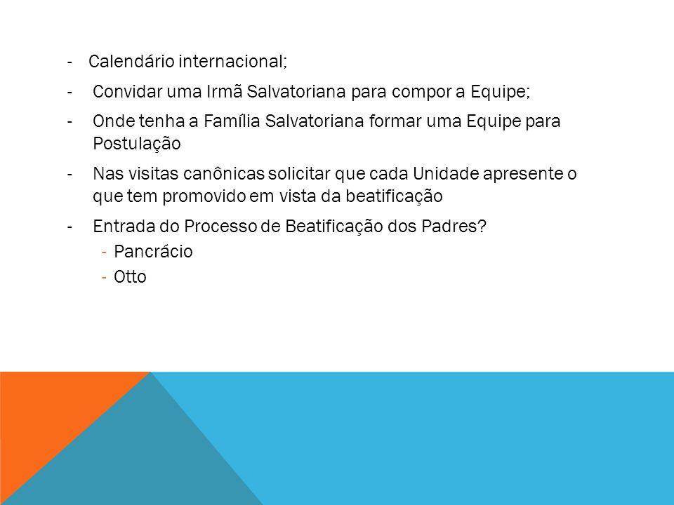 -Calendário internacional; -Convidar uma Irmã Salvatoriana para compor a Equipe; -Onde tenha a Família Salvatoriana formar uma Equipe para Postulação