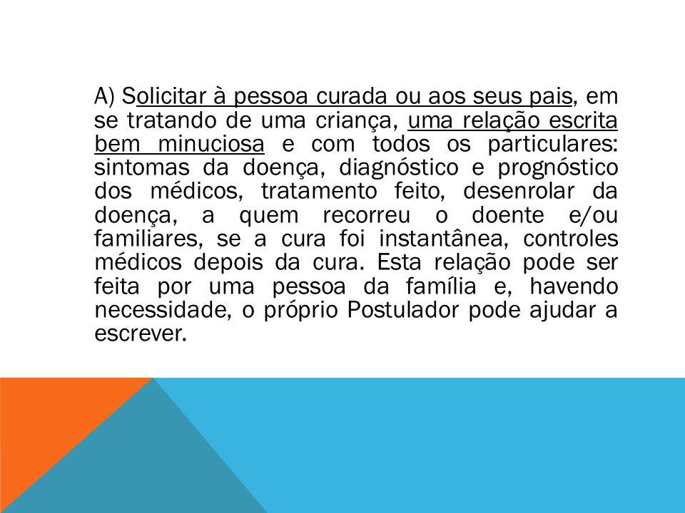 A) Solicitar à pessoa curada ou aos seus pais, em se tratando de uma criança, uma relação escrita bem minuciosa e com todos os particulares: sintomas