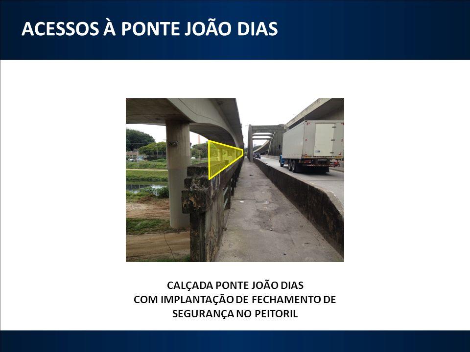 ACESSOS À PONTE JOÃO DIAS CALÇADA PONTE JOÃO DIAS COM IMPLANTAÇÃO DE FECHAMENTO DE SEGURANÇA NO PEITORIL