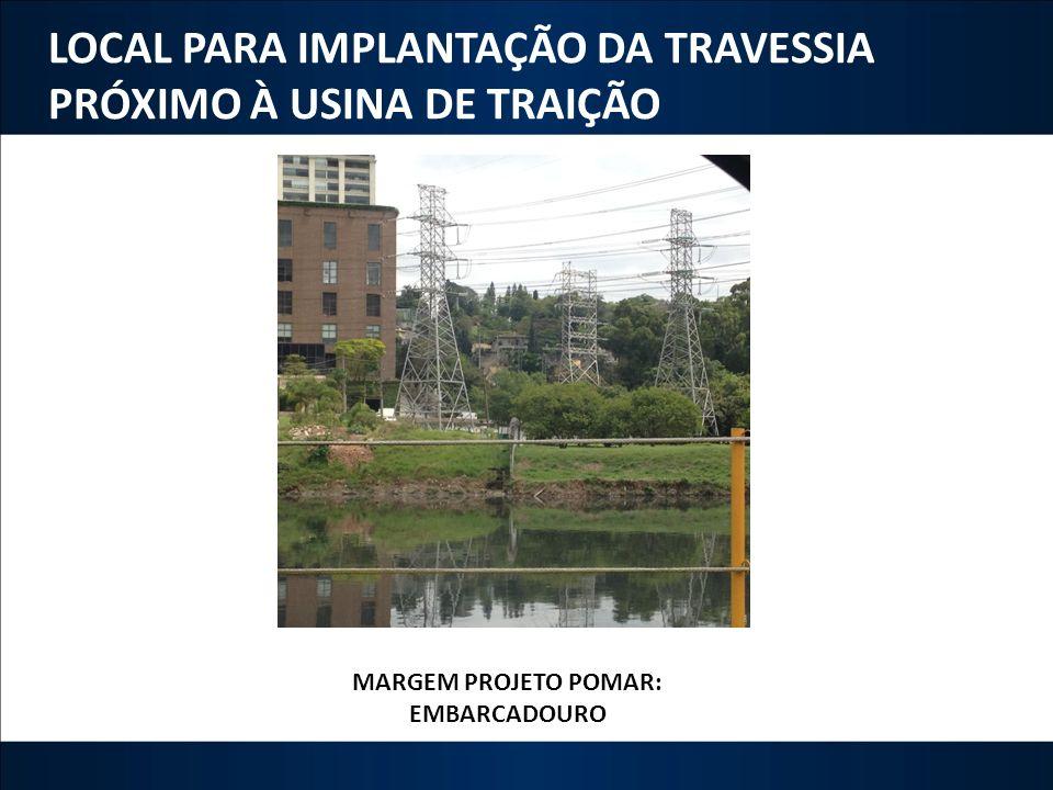 LOCAL PARA IMPLANTAÇÃO DA TRAVESSIA PRÓXIMO À USINA DE TRAIÇÃO MARGEM PROJETO POMAR: EMBARCADOURO