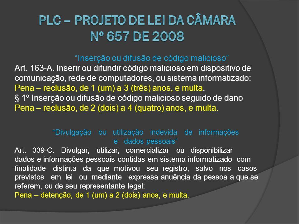 Inserção ou difusão de código malicioso Art. 163-A. Inserir ou difundir código malicioso em dispositivo de comunicação, rede de computadores, ou siste