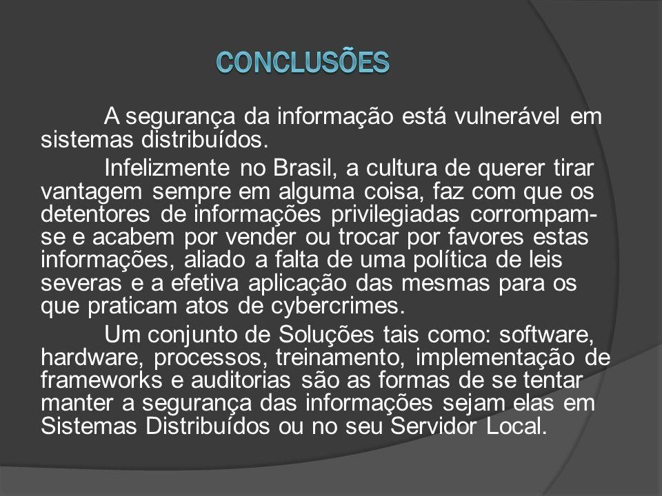 A segurança da informação está vulnerável em sistemas distribuídos. Infelizmente no Brasil, a cultura de querer tirar vantagem sempre em alguma coisa,
