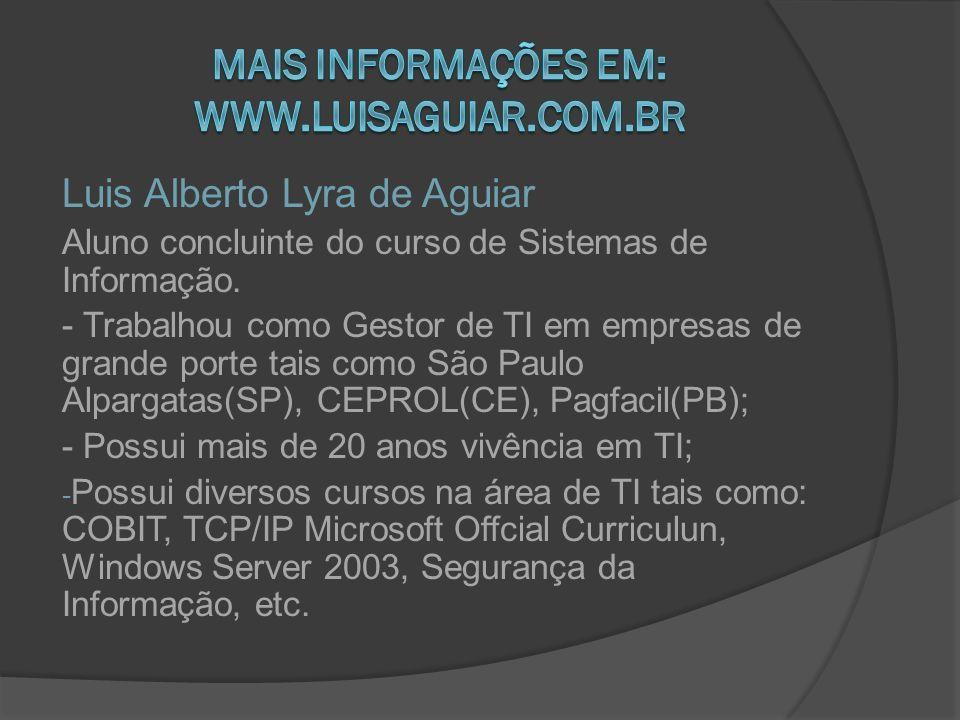 Luis Alberto Lyra de Aguiar Aluno concluinte do curso de Sistemas de Informação. - Trabalhou como Gestor de TI em empresas de grande porte tais como S
