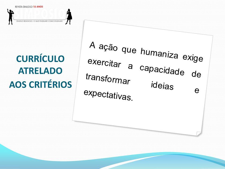 A ação que humaniza exige exercitar a capacidade de transformar ideias e expectativas.