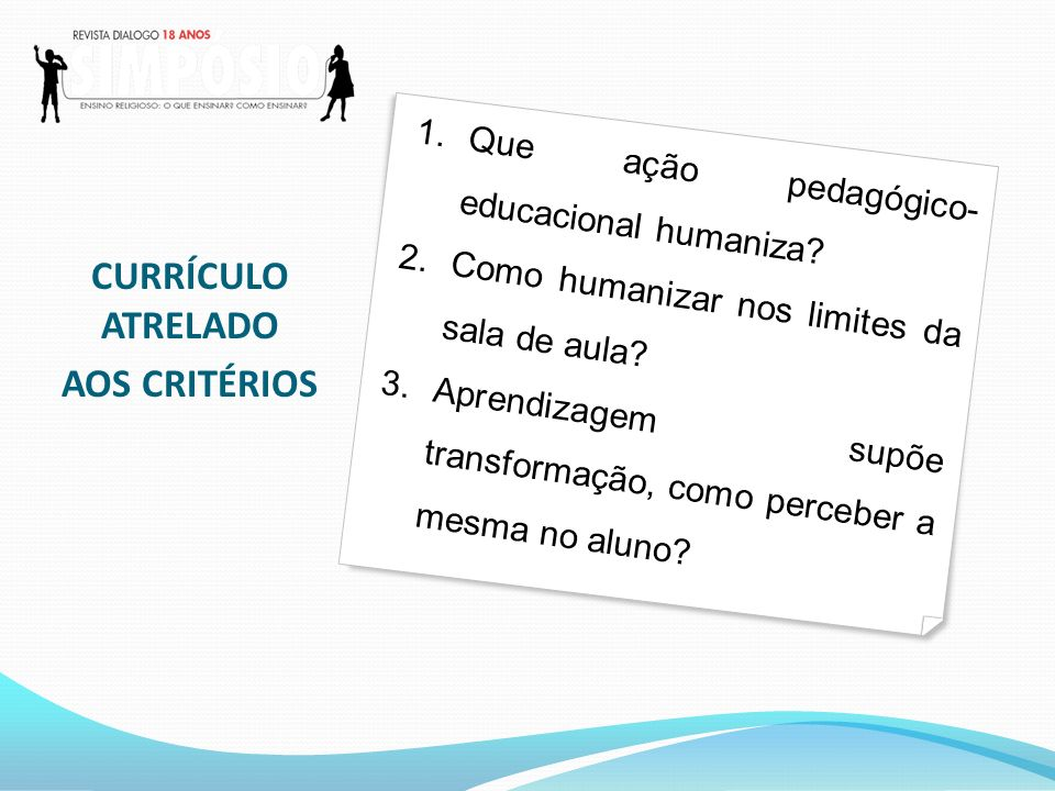 1.Que ação pedagógico- educacional humaniza.2.Como humanizar nos limites da sala de aula.