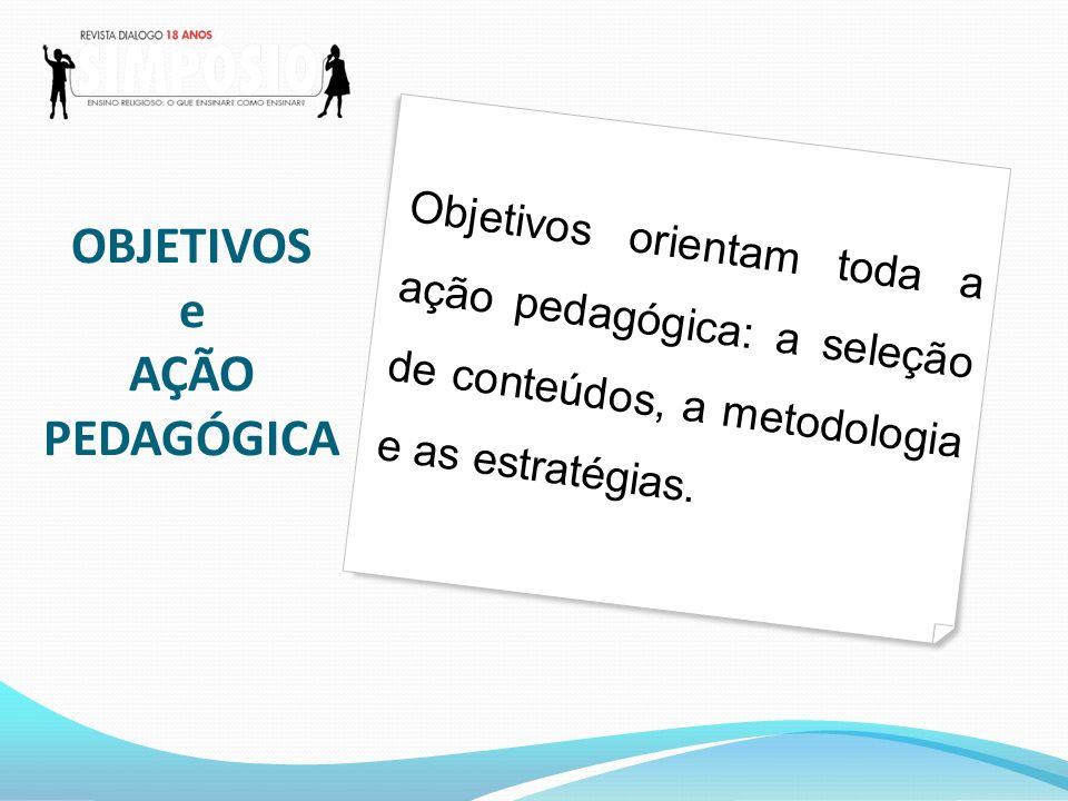 Objetivo: descrição clara de onde se pretende chegar – o que ensinar; norteia o uso dos meios (métodos) necessários para a aprendizagem - o como ensinar.