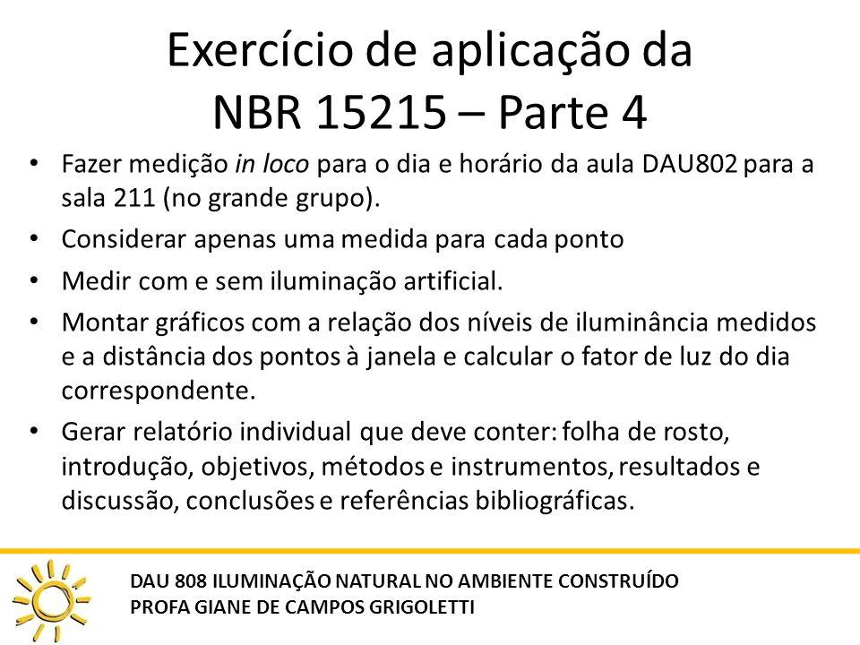 Exercício de aplicação da NBR 15215 – Parte 4 Fazer medição in loco para o dia e horário da aula DAU802 para a sala 211 (no grande grupo).