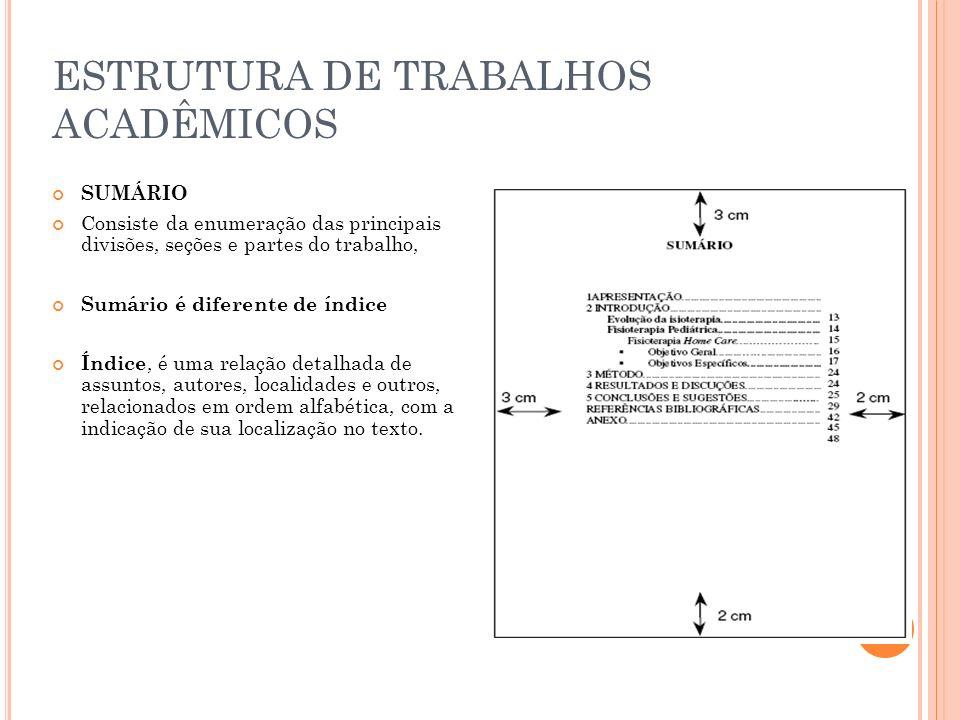 ESTRUTURA DE TRABALHOS ACADÊMICOS SUMÁRIO Consiste da enumeração das principais divisões, seções e partes do trabalho, Sumário é diferente de índice Í