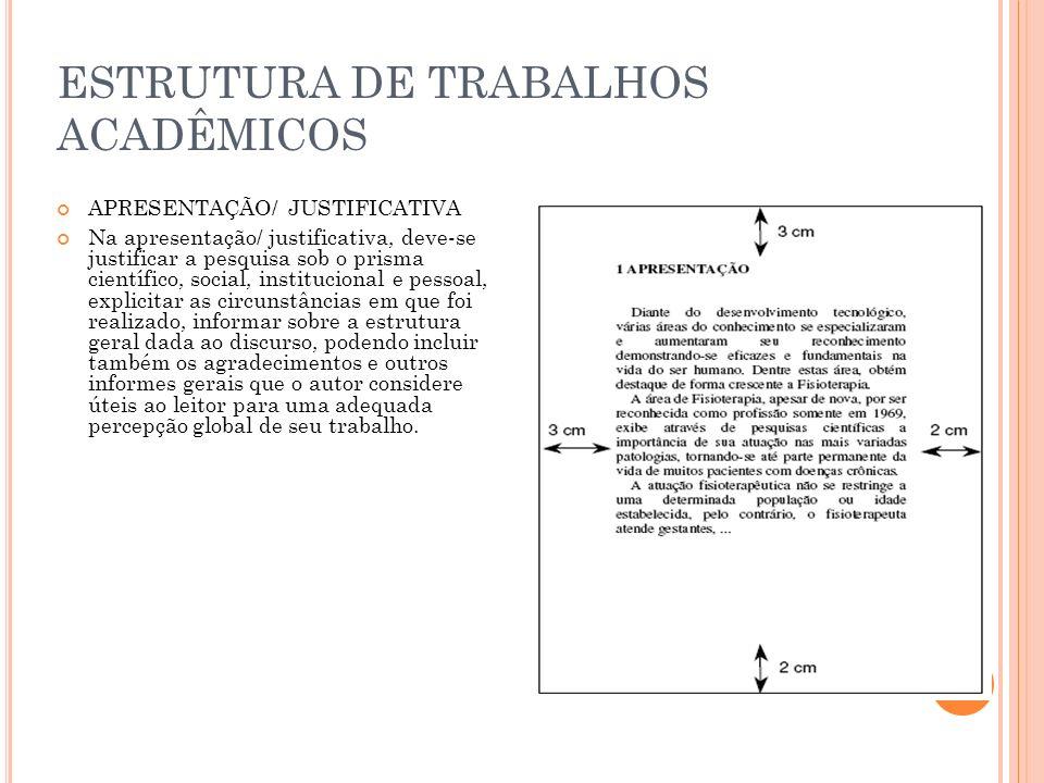 ESTRUTURA DE TRABALHOS ACADÊMICOS APRESENTAÇÃO/ JUSTIFICATIVA Na apresentação/ justificativa, deve-se justificar a pesquisa sob o prisma científico, s