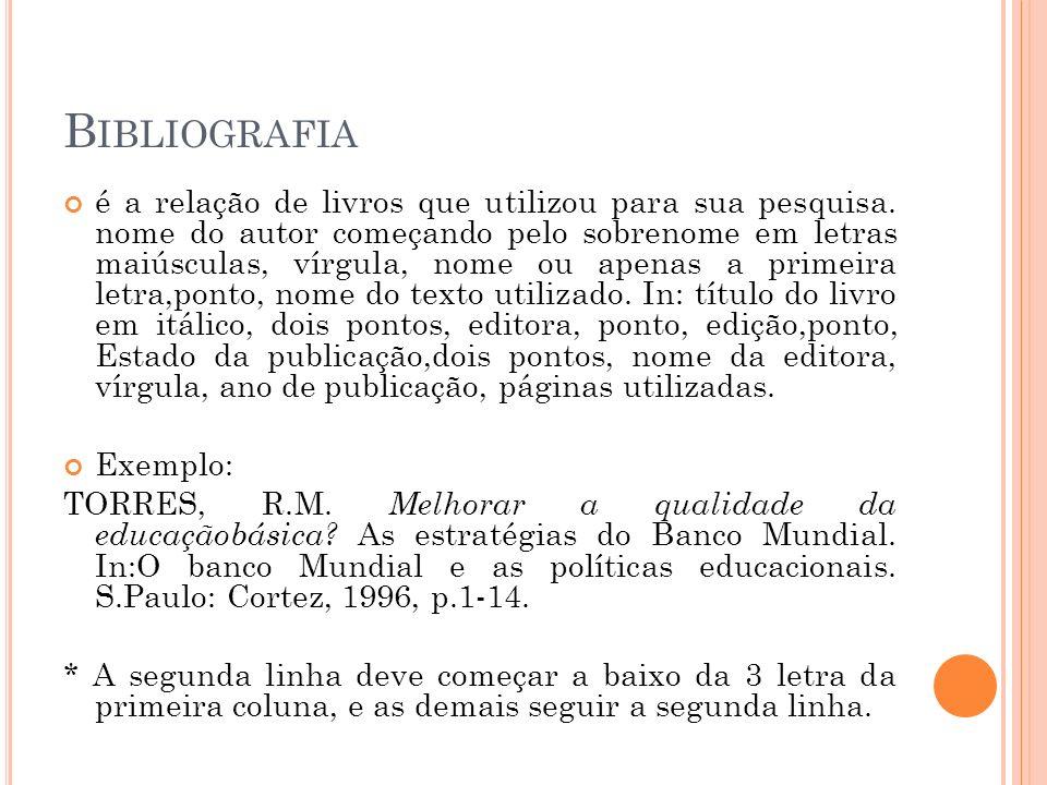 B IBLIOGRAFIA é a relação de livros que utilizou para sua pesquisa. nome do autor começando pelo sobrenome em letras maiúsculas, vírgula, nome ou apen