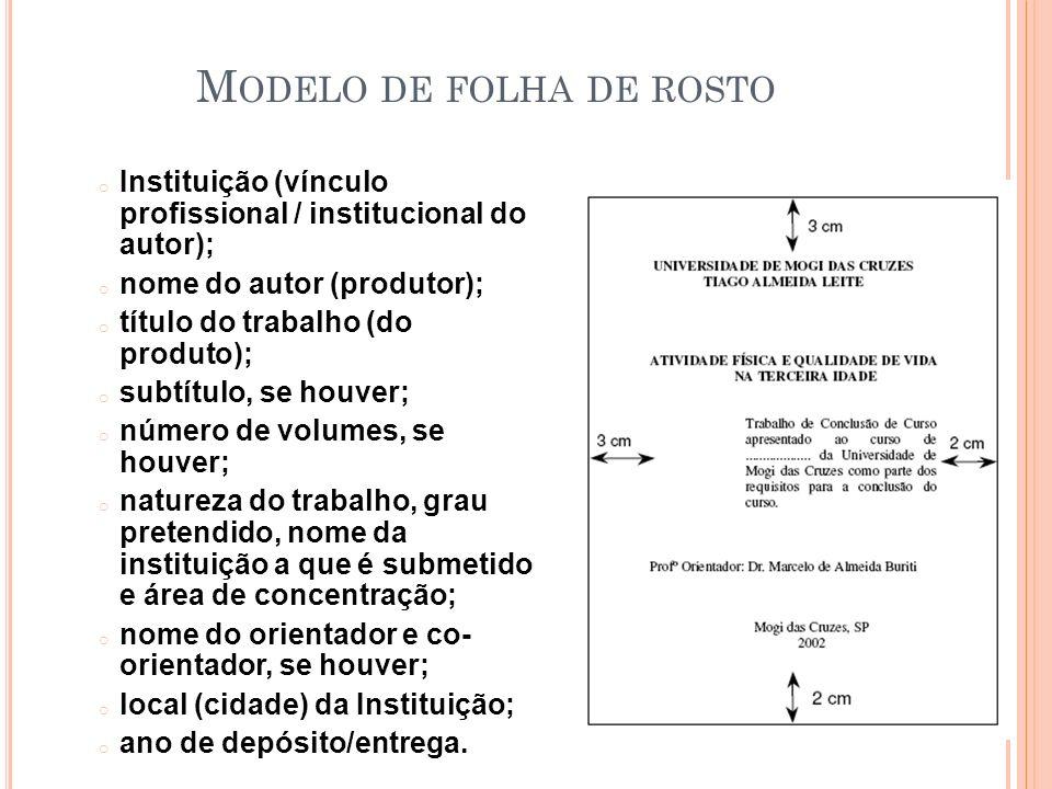 M ODELO DE FOLHA DE ROSTO o Instituição (vínculo profissional / institucional do autor); o nome do autor (produtor); o título do trabalho (do produto)
