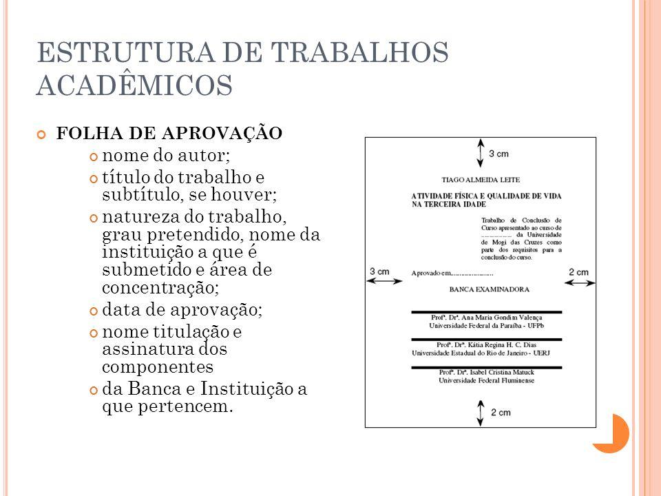 ESTRUTURA DE TRABALHOS ACADÊMICOS FOLHA DE APROVAÇÃO nome do autor; título do trabalho e subtítulo, se houver; natureza do trabalho, grau pretendido,
