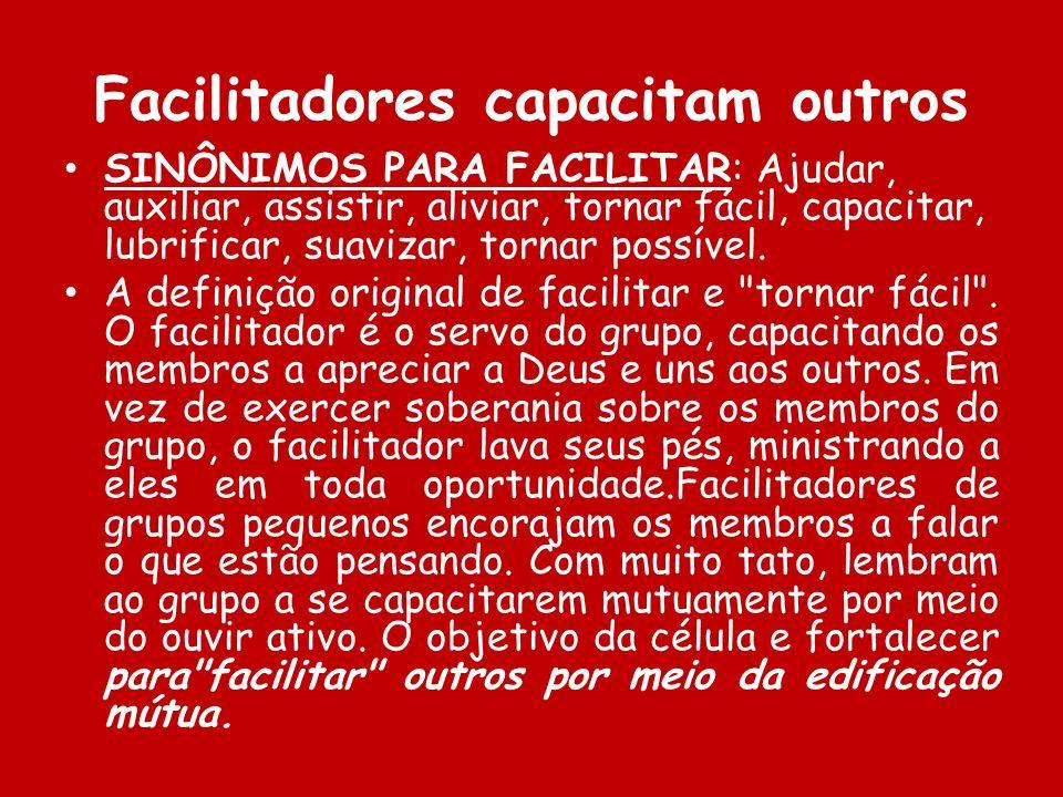Facilitadores capacitam outros SINÔNIMOS PARA FACILITAR: Ajudar, auxiliar, assistir, aliviar, tornar fácil, capacitar, lubrificar, suavizar, tornar po