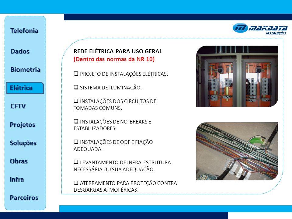 Dados Telefonia Biometria Elétrica CFTV Projetos Soluções Obras Infra Parceiros REDE ELÉTRICA PARA USO GERAL (Dentro das normas da NR 10) PROJETO DE INSTALAÇÕES ELÉTRICAS.